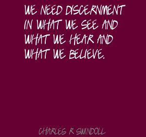 We-need-discernment-in-what-we-see-and-what-we-hear-and-what-we-believe.