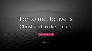 2091419-Paul-the-Apostle-Quote-For-to-me-to-live-is-Christ-and-to-die-is